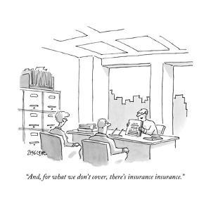 """""""And, for what we don't cover, there's insurance insurance."""" - New Yorker Cartoon by Jack Ziegler"""