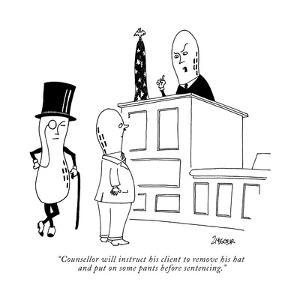 """""""Counsellor will instruct his client to remove his hat and put on some pan?"""" - New Yorker Cartoon by Jack Ziegler"""