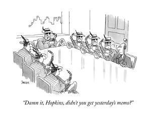 """Damn it, Hopkins, didn't you get yesterday's memo?"" - New Yorker Cartoon by Jack Ziegler"