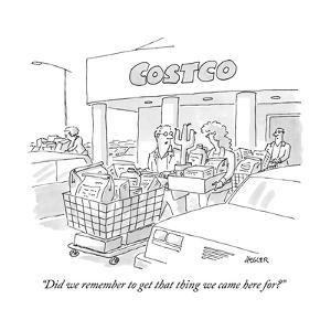 """""""Did we remember to get that thing we came here for?"""" - New Yorker Cartoon by Jack Ziegler"""