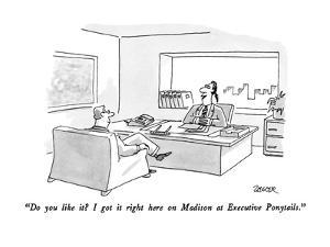 """""""Do you like it?  I got it right here on Madison at Executive Ponytails."""" - New Yorker Cartoon by Jack Ziegler"""