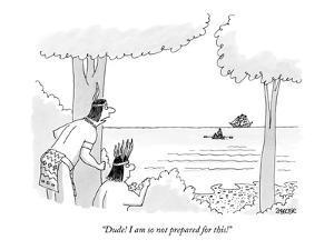 """Dude! I am so not prepared for this!"" - New Yorker Cartoon by Jack Ziegler"
