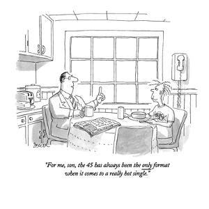 """""""For me, son, the 45 has always been the only format when it comes to a re?"""" - New Yorker Cartoon by Jack Ziegler"""
