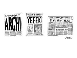 Front pages of the three New York dailies. The Post's headline is ARGH! Th? - New Yorker Cartoon by Jack Ziegler