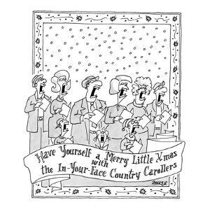 """""""Have Yourself a Merry Little Xmas with the In-Your-Face Country Carollers?"""" - New Yorker Cartoon by Jack Ziegler"""