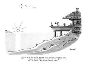 """Here's to East, West, South, and Bridgehampton, and all the little Hampto?"" - New Yorker Cartoon by Jack Ziegler"