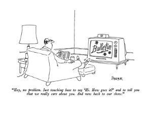 """""""Hey, no problem.  Just touching base to say 'Hi.  How goes it?' and to te?"""" - New Yorker Cartoon by Jack Ziegler"""