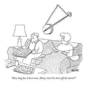 """""""How long has it been now, Mary, since I've been off the charts?"""" - New Yorker Cartoon by Jack Ziegler"""