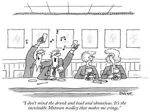 """""""I don't mind the drunk and loud and obnoxious. It's the inevitable Motown…"""" - New Yorker Cartoon by Jack Ziegler"""