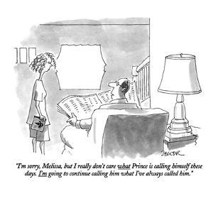 """""""I'm sorry, Melissa, but I really don't care what Prince is calling himsel?"""" - New Yorker Cartoon by Jack Ziegler"""