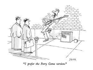"""I prefer the Perry Como version."" - New Yorker Cartoon by Jack Ziegler"