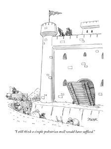 """I still think a simple pedestrian mall would have sufficed."" - New Yorker Cartoon by Jack Ziegler"