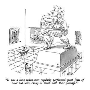 """It was a time when men regularly performed great feats of valor but were ?"" - New Yorker Cartoon by Jack Ziegler"