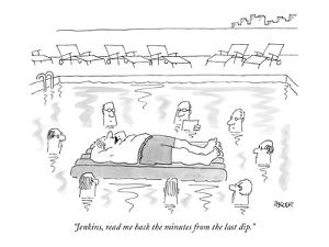 """""""Jenkins, read me back the minutes from the last dip."""" - New Yorker Cartoon by Jack Ziegler"""