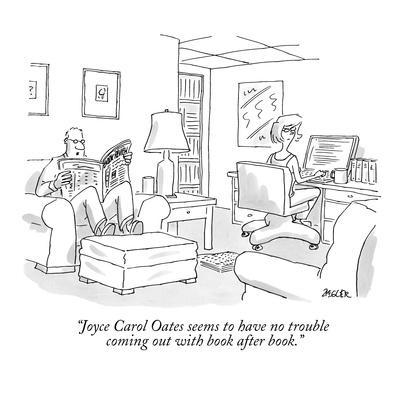 """Joyce Carol Oates seems to have no trouble coming out with book after book."" - New Yorker Cartoon"