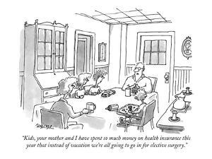 """Kids, your mother and I have spent so much money on health insurance this?"" - New Yorker Cartoon by Jack Ziegler"