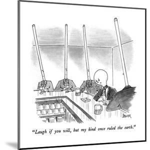 """""""Laugh if you will, but my kind once ruled the earth."""" - New Yorker Cartoon by Jack Ziegler"""