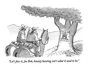 """Let's face it, Joe Bob, bounty hunting isn't what it used to be."" - New Yorker Cartoon by Jack Ziegler"