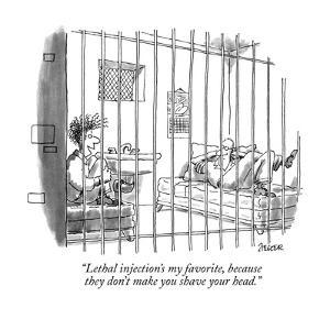 """Lethal injection's my favorite, because they don't make you shave your head."" - New Yorker Cartoon by Jack Ziegler"