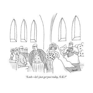 """Look?let's just get past today, O.K.?"" - New Yorker Cartoon by Jack Ziegler"