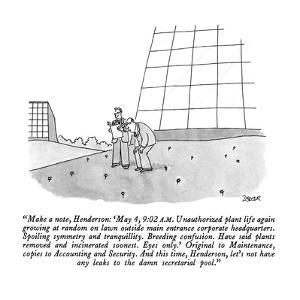 """""""Make a note, Henderson: 'May 4, 9:02 A.M.  Unauthorized plant life again ?"""" - New Yorker Cartoon by Jack Ziegler"""