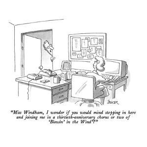 """""""Miss Windham, I wonder if you would mind stepping in here and joining me ?"""" - New Yorker Cartoon by Jack Ziegler"""