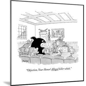 """""""Objection, Your Honor! Alleged killer whale."""" - New Yorker Cartoon by Jack Ziegler"""