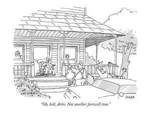 """Oh, hell, Artie. Not another farewell tour."" - New Yorker Cartoon by Jack Ziegler"