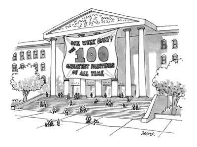 """""""One Week Only!The 100 Greatest Paintings Of All Time."""" - New Yorker Cartoon"""