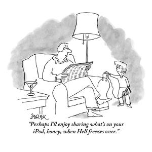 """""""Perhaps I'll enjoy sharing what's on your iPod, honey, when Hell freezes ?"""" - New Yorker Cartoon by Jack Ziegler"""