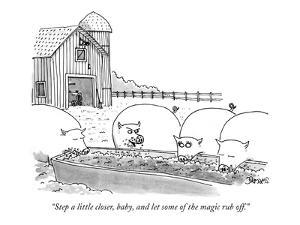 """""""Step a little closer, baby, and let some of the magic rub off."""" - New Yorker Cartoon by Jack Ziegler"""