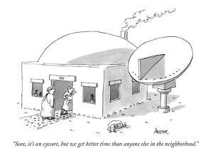 """Sure, it's an eyesore, but we get better time than anyone else in the nei?"" - New Yorker Cartoon by Jack Ziegler"