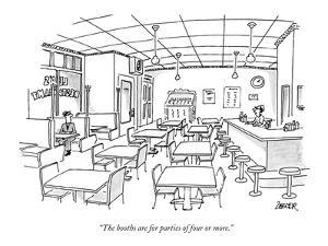 """""""The booths are for parties of four or more."""" - New Yorker Cartoon by Jack Ziegler"""