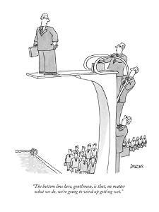 """The bottom line here, gentlemen, is that, no matter what we do, we're goi?"" - New Yorker Cartoon by Jack Ziegler"