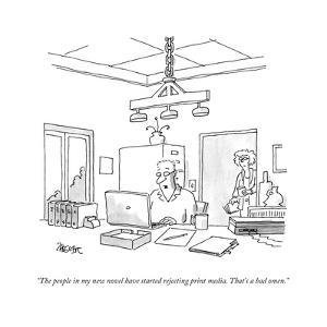 """The people in my new novel have started rejecting print media. That's a b..."" - New Yorker Cartoon by Jack Ziegler"