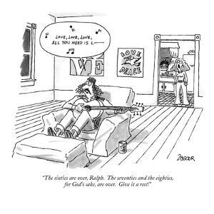 """""""The sixties are over, Ralph.  The seventies and the eighties, for God's s?"""" - New Yorker Cartoon by Jack Ziegler"""