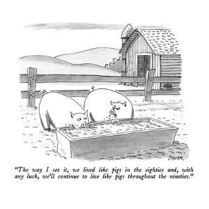 """The way I see it, we lived like pigs in the eighties and, with any luck w?"" - New Yorker Cartoon by Jack Ziegler"