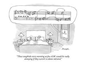 """""""These songbirds every morning at five A.M. would be really annoying if th?"""" - New Yorker Cartoon by Jack Ziegler"""