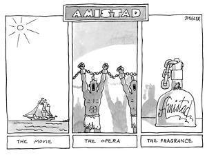 Three-panel drawing.  Amistad.  The Movie, The Opera, The Fragrance. - New Yorker Cartoon by Jack Ziegler
