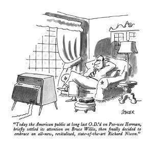 """""""Today the American public at long last O.D.'d on Pee-wee Herman, briefly ?"""" - New Yorker Cartoon by Jack Ziegler"""