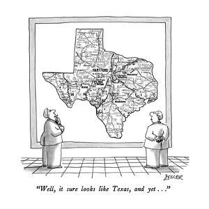 """""""Well, it sure looks like Texas, and yet . . ."""" - New Yorker Cartoon by Jack Ziegler"""