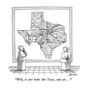 """Well, it sure looks like Texas, and yet . . ."" - New Yorker Cartoon by Jack Ziegler"