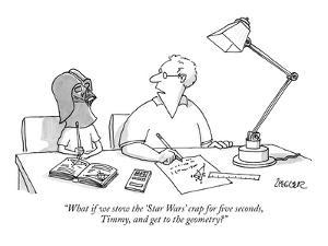 """""""What if we stow the 'Star Wars' crap for five seconds, Timmy, and get to ?"""" - New Yorker Cartoon by Jack Ziegler"""