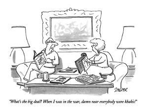 """What's the big deal?  When I was in the war, damn near everybody wore kha?"" - New Yorker Cartoon by Jack Ziegler"