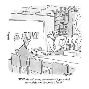 """""""While the cat's away, the mouse will get tanked every night and also grow?"""" - New Yorker Cartoon by Jack Ziegler"""