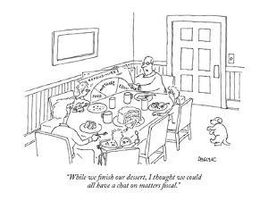 """""""While we finish our dessert, I thought we could all have a chat on matter?"""" - New Yorker Cartoon by Jack Ziegler"""