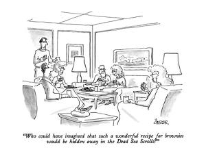 """Who could have imagined that such a wonderful recipe for brownies would b?"" - New Yorker Cartoon by Jack Ziegler"