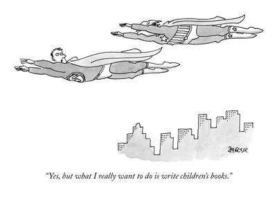 """Yes, but what I really want to do is write children's books."" - New Yorker Cartoon"