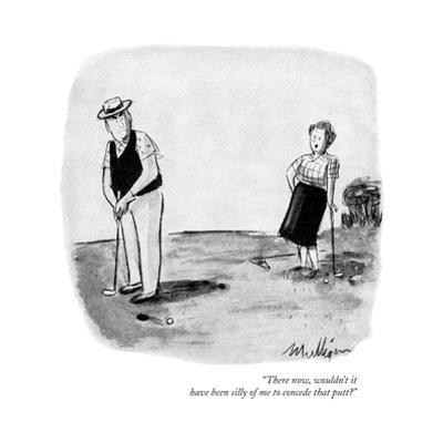 """There now, wouldn't it have been silly of me to concede that putt?"" - New Yorker Cartoon by James Mulligan"