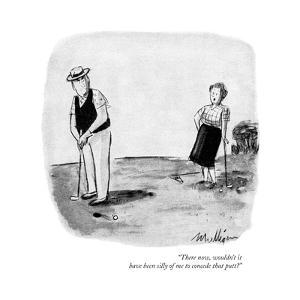 """""""There now, wouldn't it have been silly of me to concede that putt?"""" - New Yorker Cartoon by James Mulligan"""